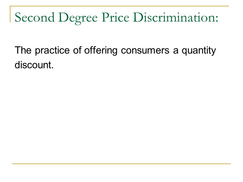 Second Degree Price Discrimination: The practice of offering consumers a quantity discount.