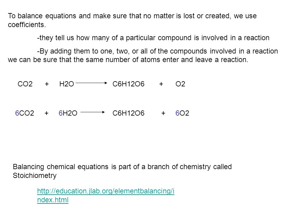 To balance equations and make sure that no matter is lost or created, we use coefficients. -they tell us how many of a particular compound is involved