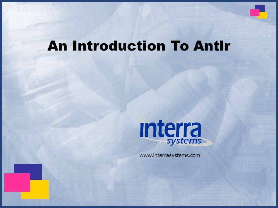 www.interrasystems.com An Introduction To Antlr