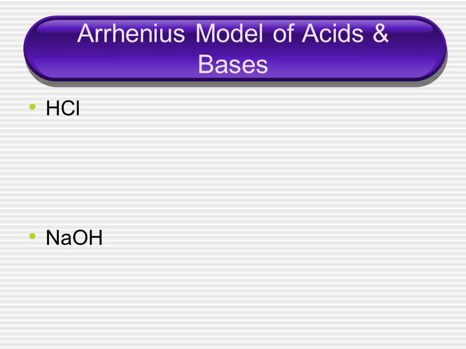 Arrhenius Model of Acids & Bases HCl NaOH