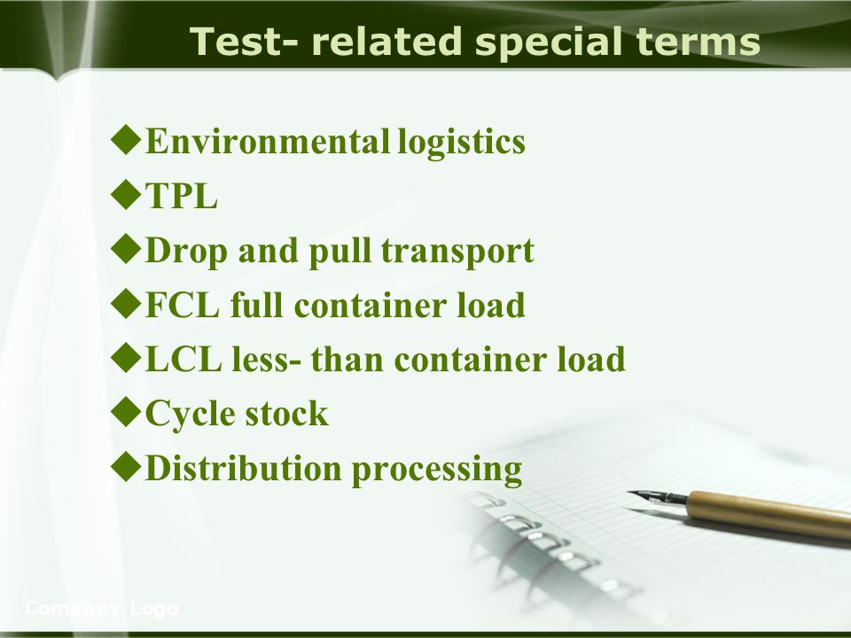 Company Logo Test- related special terms Environmental logistics TPL Drop and pull transport FCL full container load LCL less- than container load Cycle stock Distribution processing