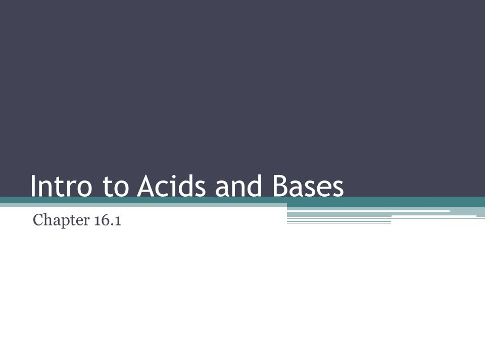 Intro to Acids and Bases Chapter 16.1