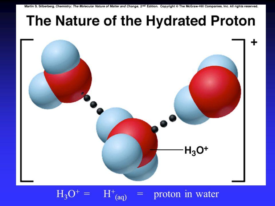 H 3 O + = H + (aq) = proton in water