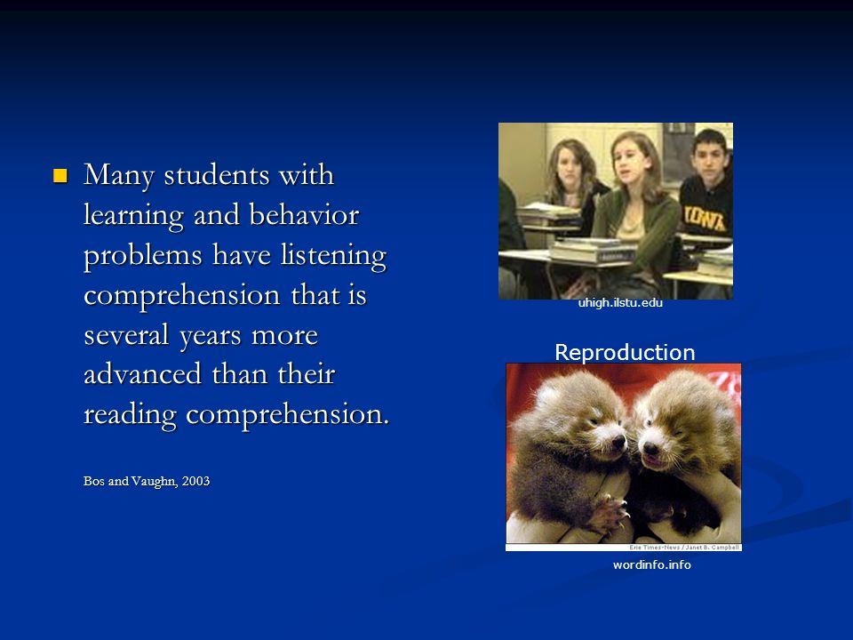 Many students with learning and behavior problems have listening comprehension that is several years more advanced than their reading comprehension.