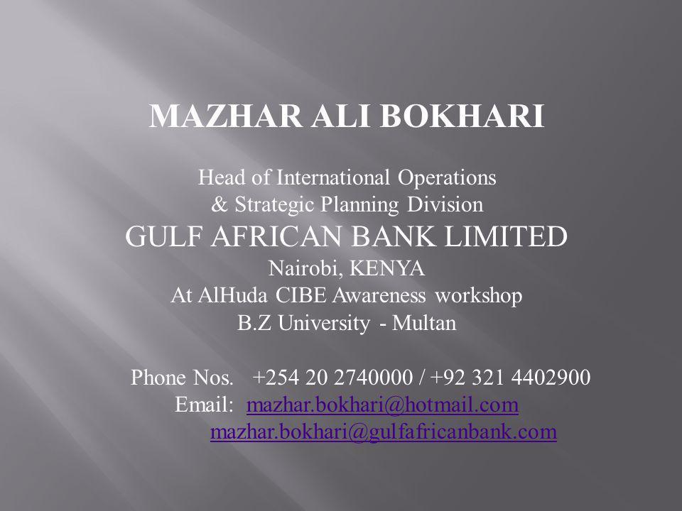 MAZHAR ALI BOKHARI Head of International Operations & Strategic Planning Division GULF AFRICAN BANK LIMITED Nairobi, KENYA At AlHuda CIBE Awareness wo
