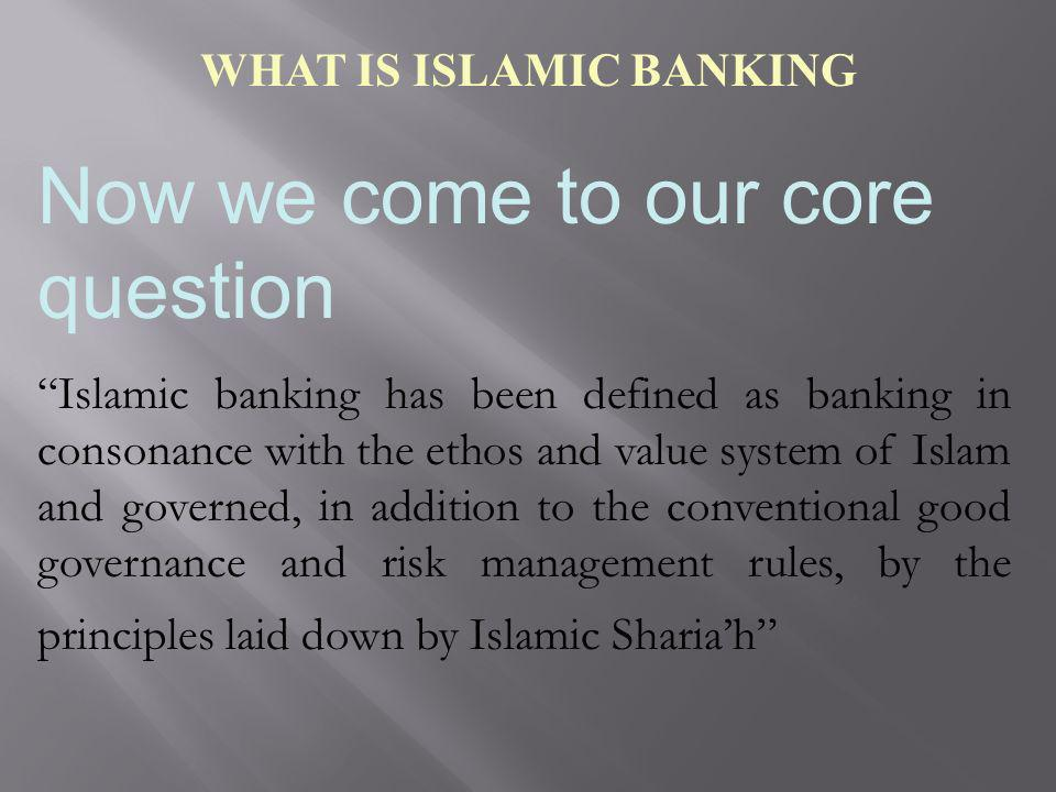 WHAT IS ISLAMIC BANKING Now we come to our core question Islamic banking has been defined as banking in consonance with the ethos and value system of