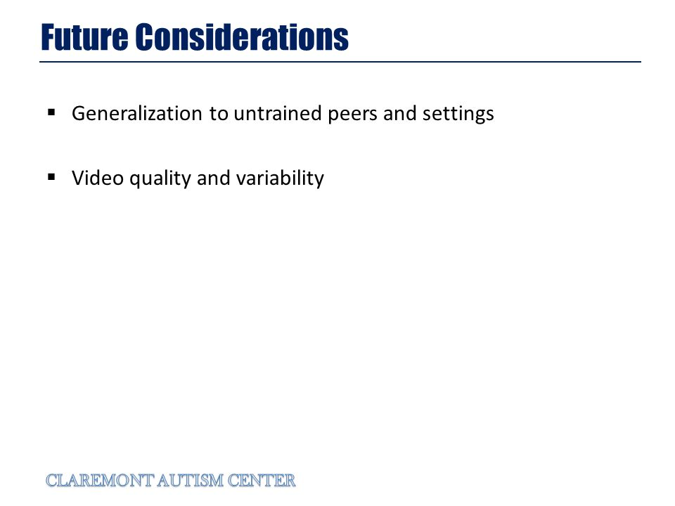 Future Considerations Generalization to untrained peers and settings Video quality and variability