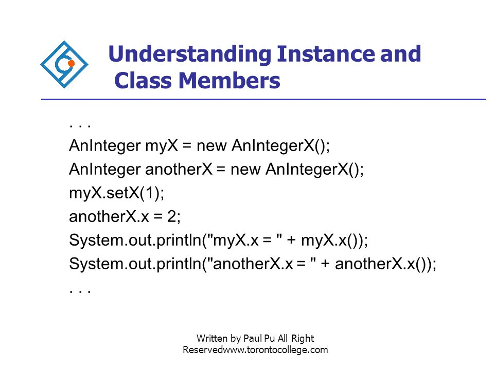 Written by Paul Pu All Right Reservedwww.torontocollege.com Understanding Instance and Class Members...