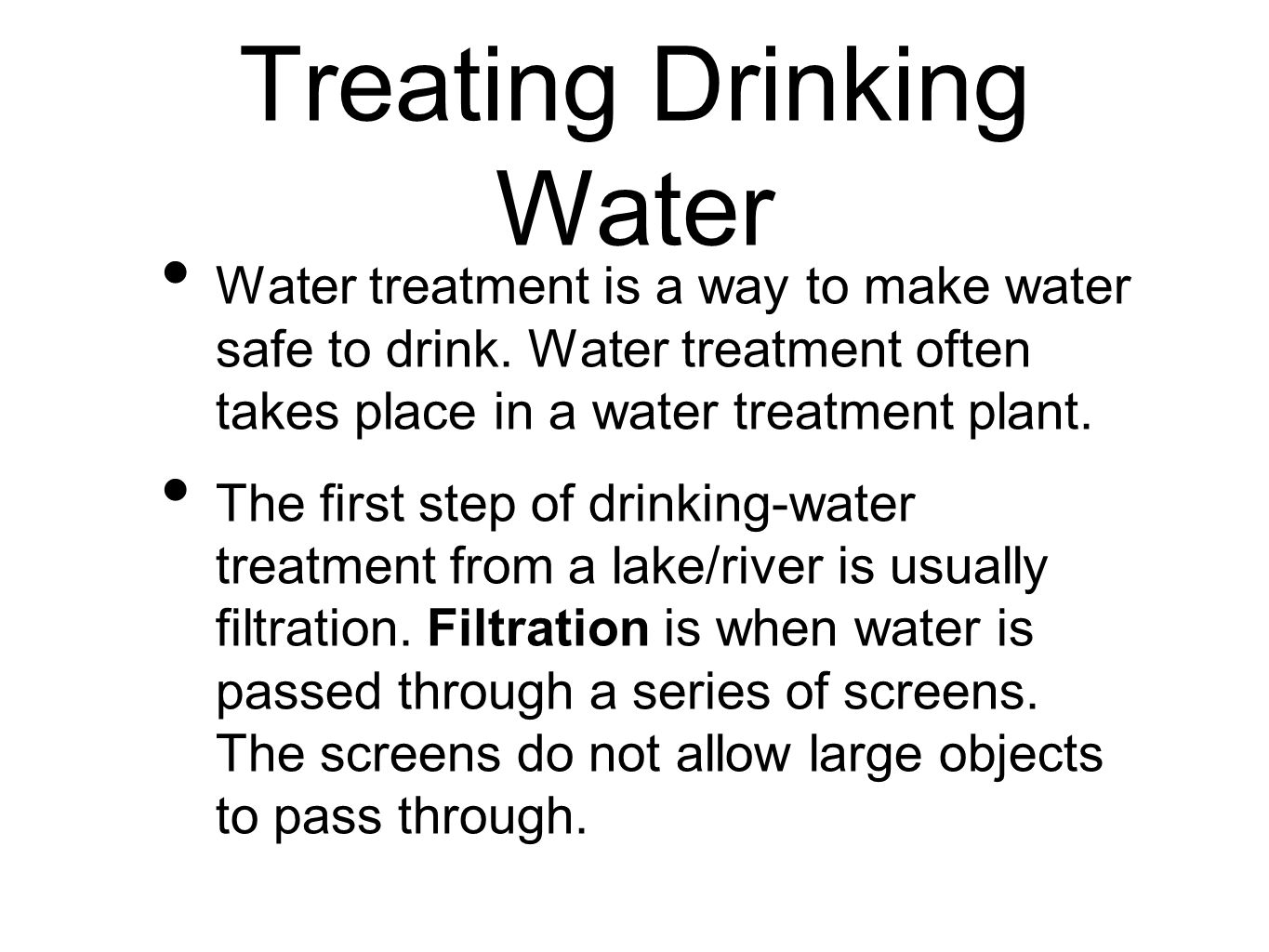Treating Drinking Water Water treatment is a way to make water safe to drink.