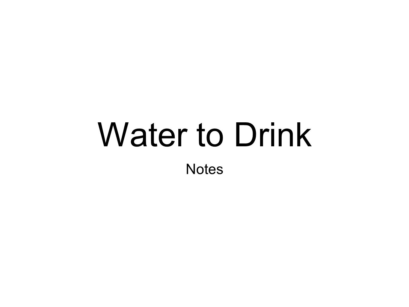 Water to Drink Notes