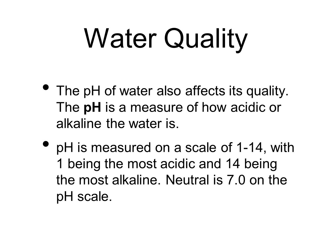 Water Quality The pH of water also affects its quality.