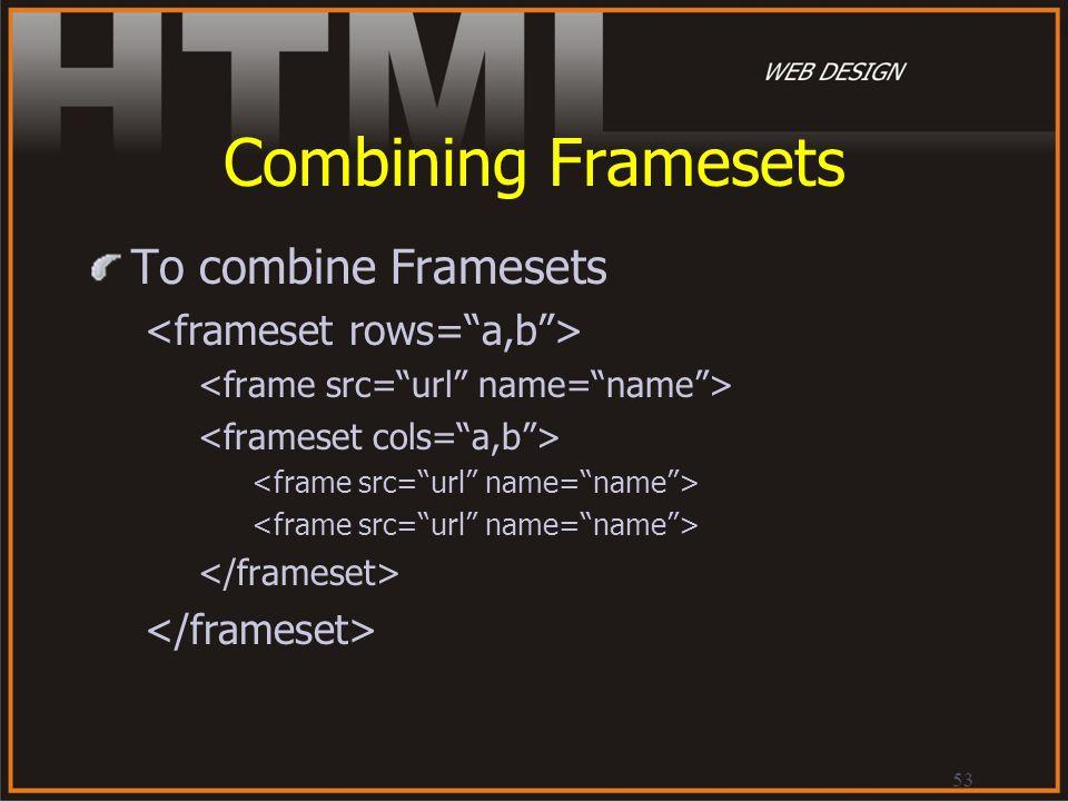 53 Combining Framesets To combine Framesets