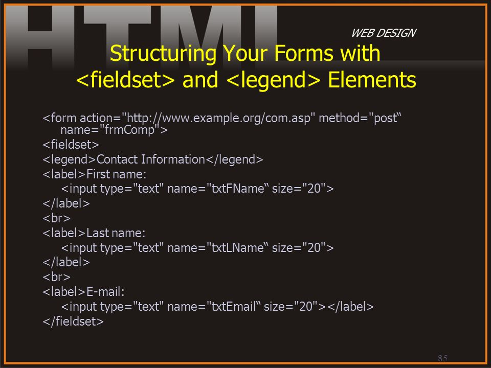 85 Structuring Your Forms with and Elements Contact Information First name: Last name: E-mail: