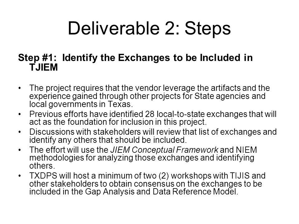 Deliverable 2: Steps Step #1: Identify the Exchanges to be Included in TJIEM The project requires that the vendor leverage the artifacts and the experience gained through other projects for State agencies and local governments in Texas.