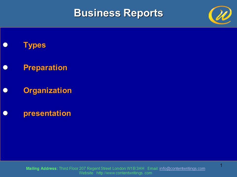 1 Business Reports Types Types Preparation Preparation Organization Organization presentation presentation Mailing Address: Third Floor 207 Regent Str
