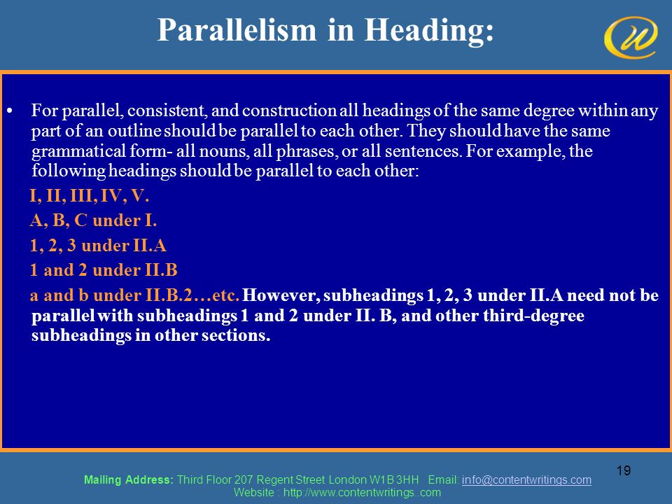 19 Parallelism in Heading: For parallel, consistent, and construction all headings of the same degree within any part of an outline should be parallel