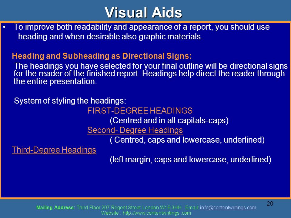 20 Visual Aids To improve both readability and appearance of a report, you should use heading and when desirable also graphic materials. Heading and S