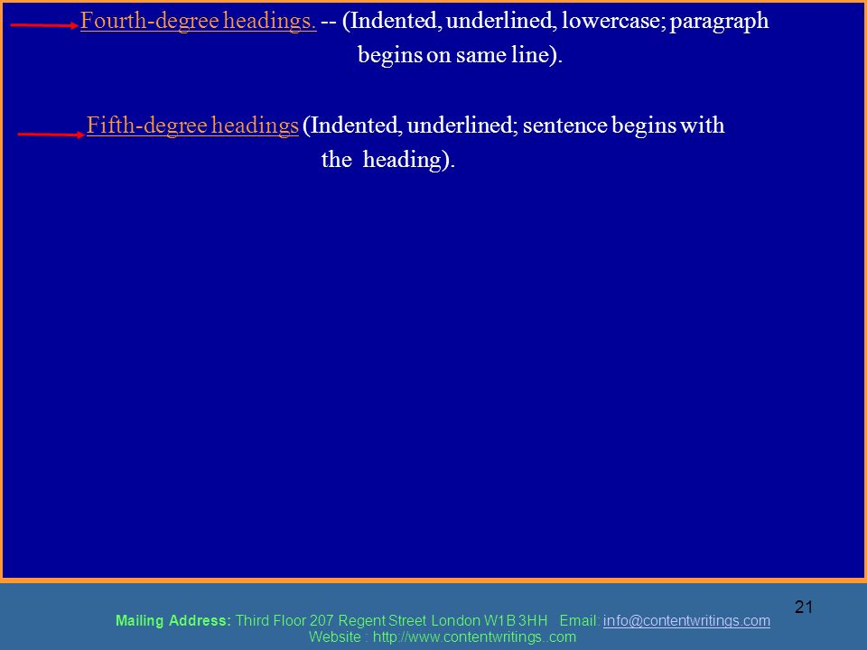 21 Fourth-degree headings. -- (Indented, underlined, lowercase; paragraph begins on same line). Fifth-degree headings (Indented, underlined; sentence