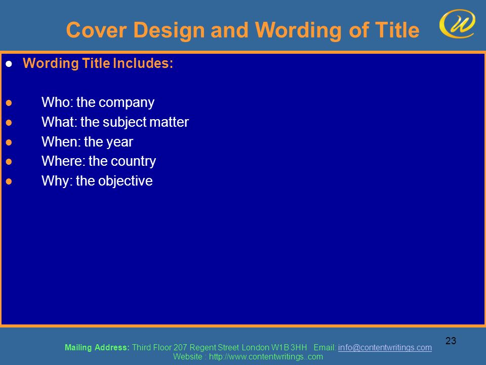 23 Cover Design and Wording of Title Wording Title Includes: Who: the company What: the subject matter When: the year Where: the country Why: the obje