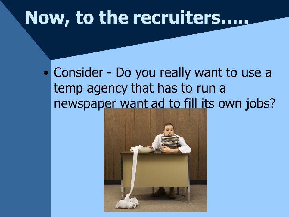 Now, to the recruiters….. Seek out unique search plans designed especially for your organization Get a full service package - Summary interviews, Test