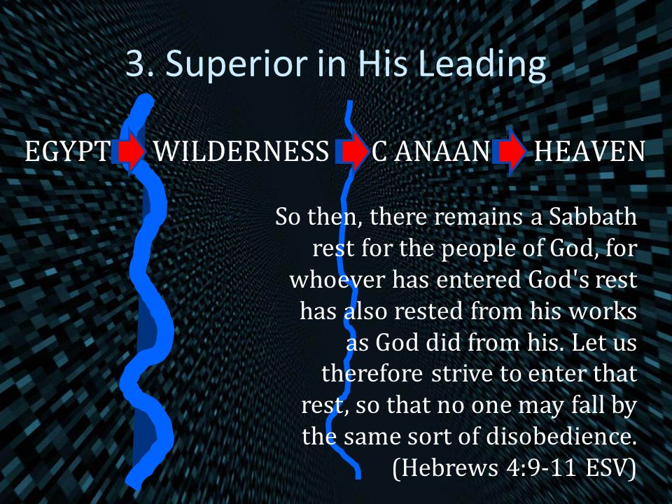 3. Superior in His Leading EGYPTWILDERNESSC ANAANHEAVEN So then, there remains a Sabbath rest for the people of God, for whoever has entered God's res