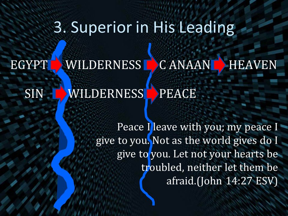 3. Superior in His Leading EGYPTWILDERNESSC ANAANHEAVEN Peace I leave with you; my peace I give to you. Not as the world gives do I give to you. Let n