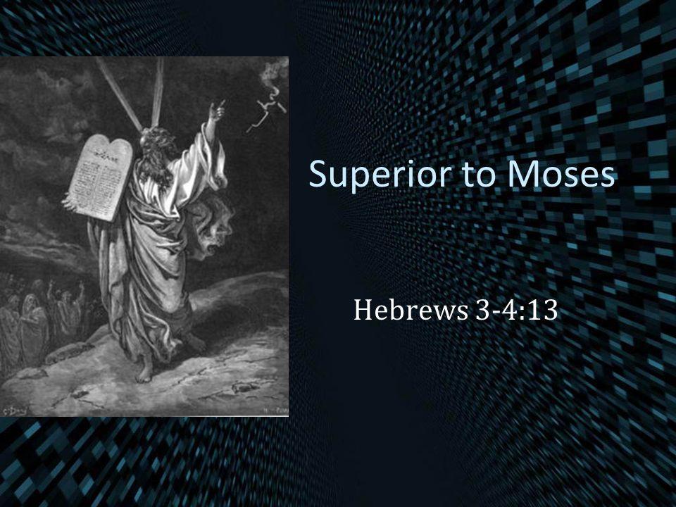 Superior to Moses Hebrews 3-4:13