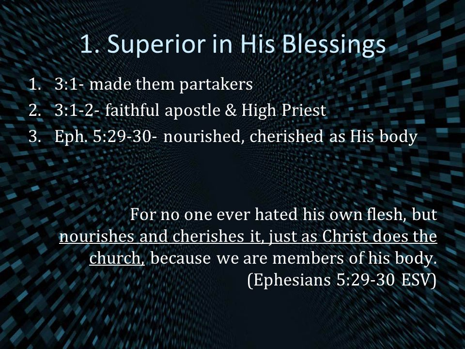 1. Superior in His Blessings 1.3:1- made them partakers 2.3:1-2- faithful apostle & High Priest 3.Eph. 5:29-30- nourished, cherished as His body For n