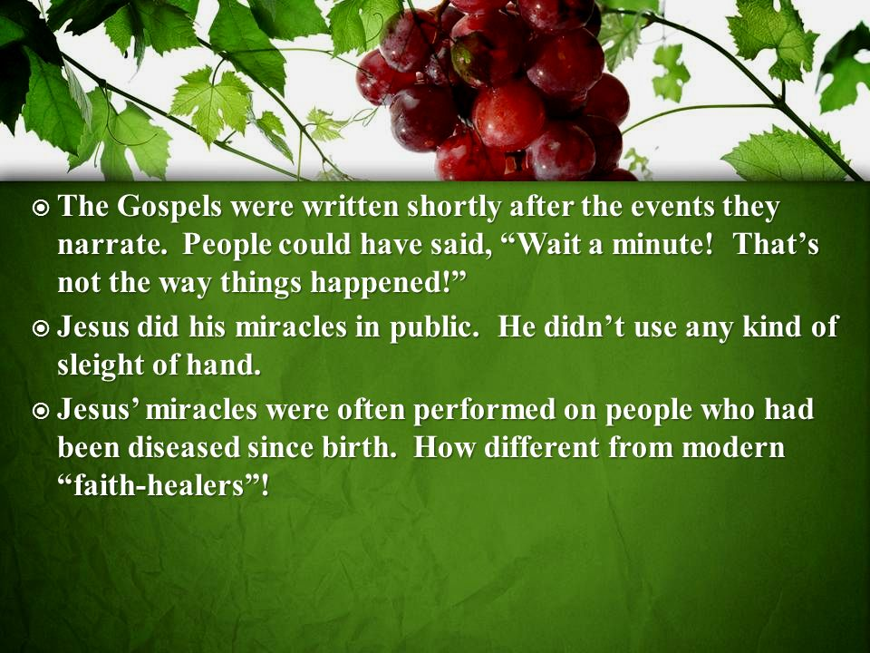 The Gospels were written shortly after the events they narrate.
