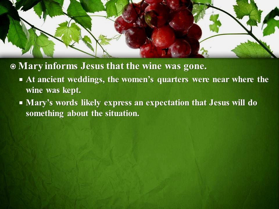 Mary informs Jesus that the wine was gone.Mary informs Jesus that the wine was gone.