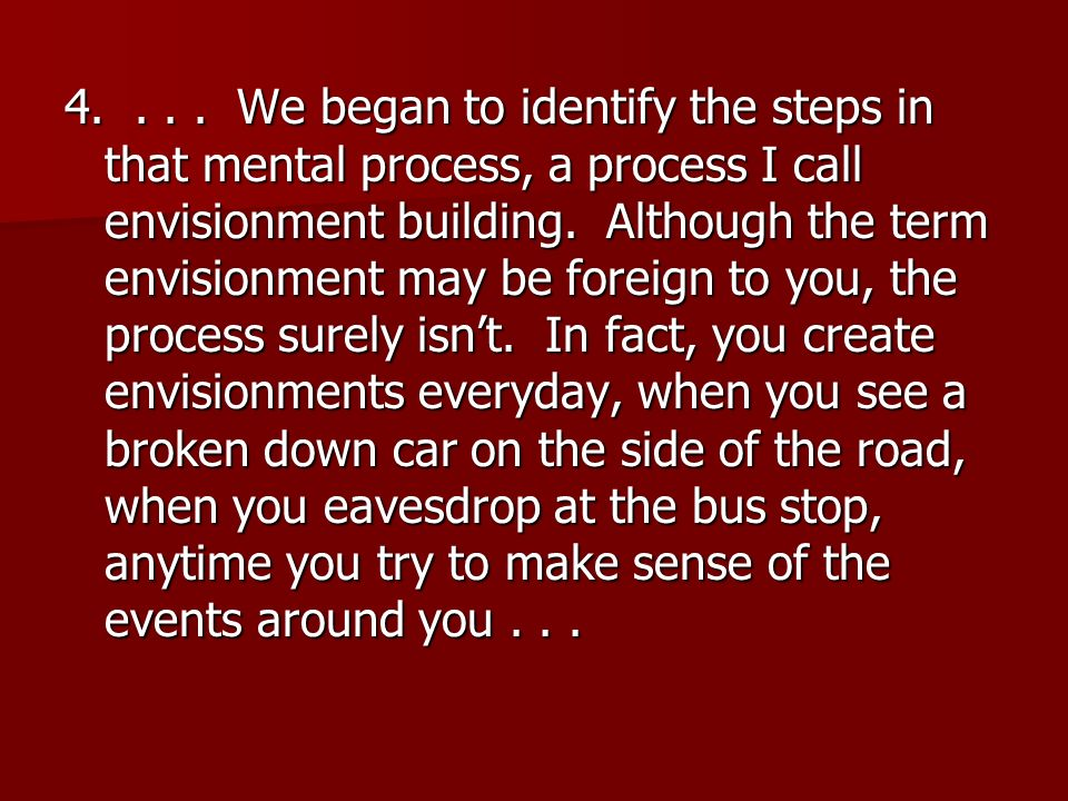 4.... We began to identify the steps in that mental process, a process I call envisionment building. Although the term envisionment may be foreign to