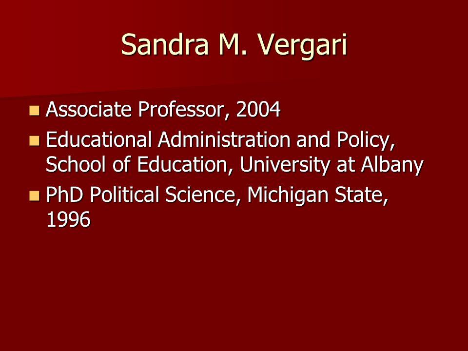 Sandra M. Vergari Associate Professor, 2004 Associate Professor, 2004 Educational Administration and Policy, School of Education, University at Albany