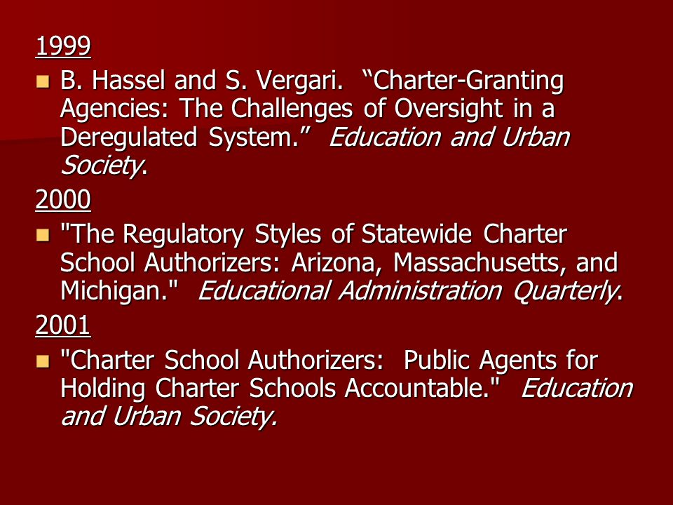 1999 B. Hassel and S. Vergari. Charter-Granting Agencies: The Challenges of Oversight in a Deregulated System. Education and Urban Society. B. Hassel
