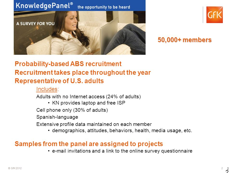 © GfK 2012 2 2 2 Probability-based ABS recruitment Recruitment takes place throughout the year Representative of U.S. adults Includes: Adults with no