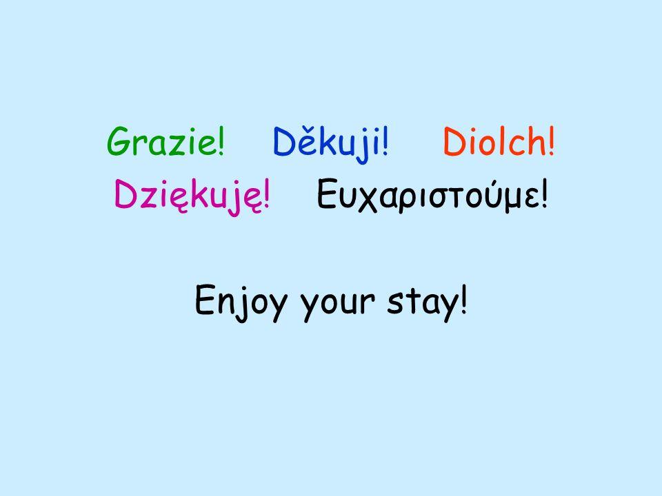 Grazie! Děkuji! Diolch! Dziękuję! Ευχαριστούμε! Enjoy your stay!