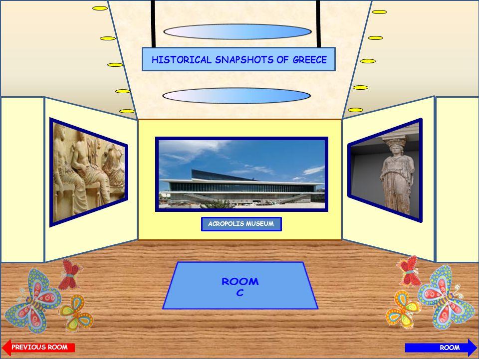 HISTORICAL SNAPSHOTS OF GREECE ACROPOLIS MUSEUM NEXTNEXT ROOM PREVIOUS ROOM