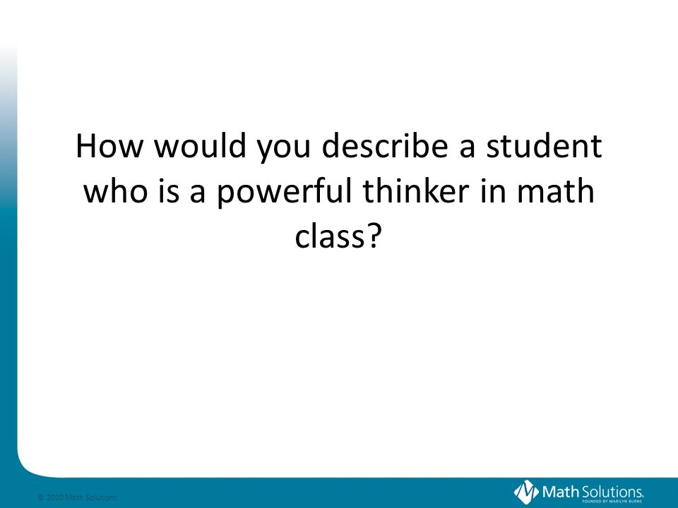 © 2010 Math Solutions 21 st Century Arithmetic: Developing Powerful Thinkers Session # 59 Renee Everling Model Schools Conference---Orlando, Florida June 25-27, 2012 mathsolutions.com/presentations