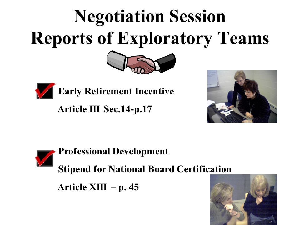 Negotiation Session Reports of Exploratory Teams Early Retirement Incentive Article III Sec.14-p.17 Professional Development Stipend for National Board Certification Article XIII – p.