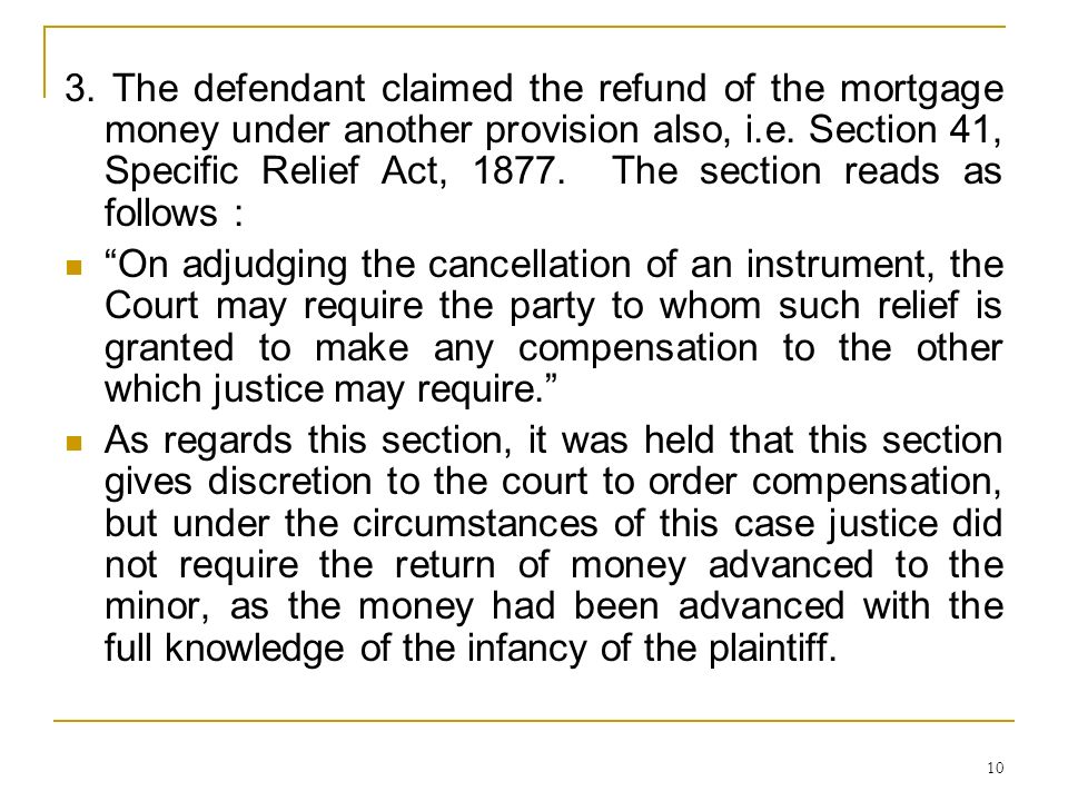 10 3. The defendant claimed the refund of the mortgage money under another provision also, i.e. Section 41, Specific Relief Act, 1877. The section rea