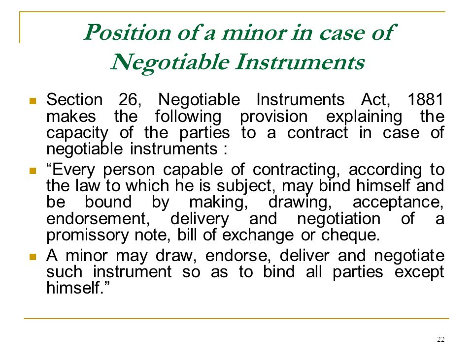 22 Position of a minor in case of Negotiable Instruments Section 26, Negotiable Instruments Act, 1881 makes the following provision explaining the cap