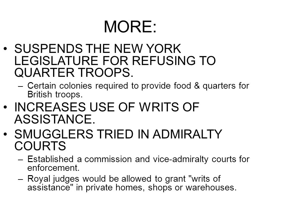 SUSPENDS THE NEW YORK LEGISLATURE FOR REFUSING TO QUARTER TROOPS. –Certain colonies required to provide food & quarters for British troops. INCREASES