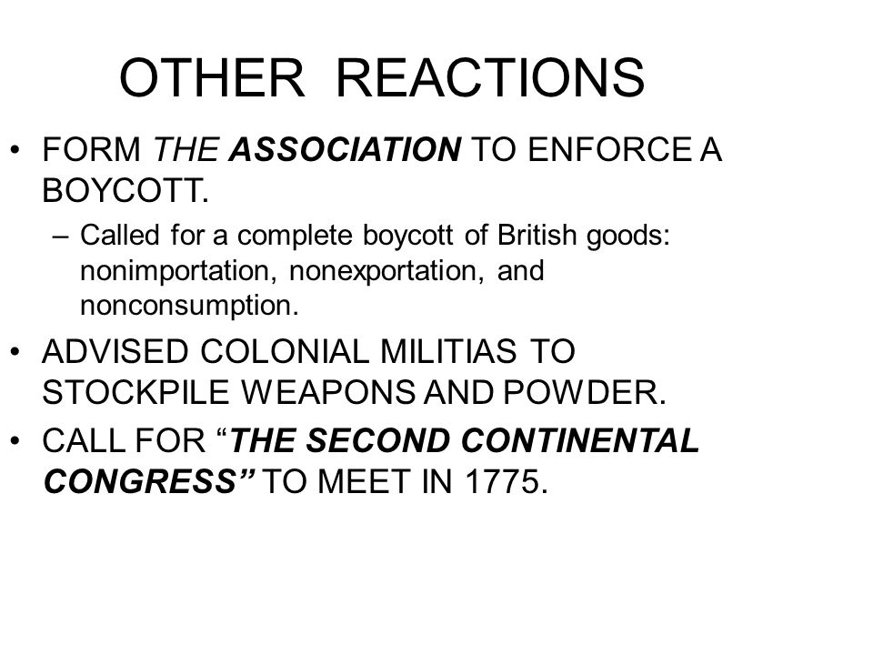 OTHER REACTIONS FORM THE ASSOCIATION TO ENFORCE A BOYCOTT. –Called for a complete boycott of British goods: nonimportation, nonexportation, and noncon