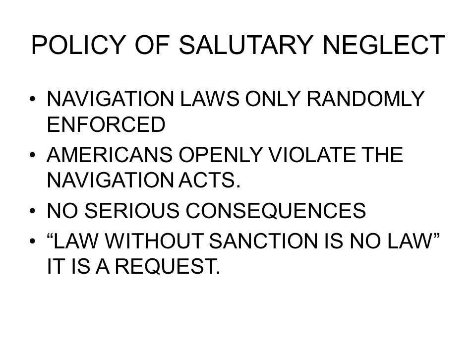 POLICY OF SALUTARY NEGLECT NAVIGATION LAWS ONLY RANDOMLY ENFORCED AMERICANS OPENLY VIOLATE THE NAVIGATION ACTS. NO SERIOUS CONSEQUENCES LAW WITHOUT SA