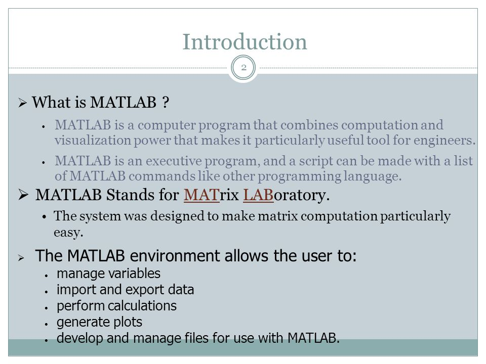 Introduction What is MATLAB ? MATLAB is a computer program that combines computation and visualization power that makes it particularly useful tool fo