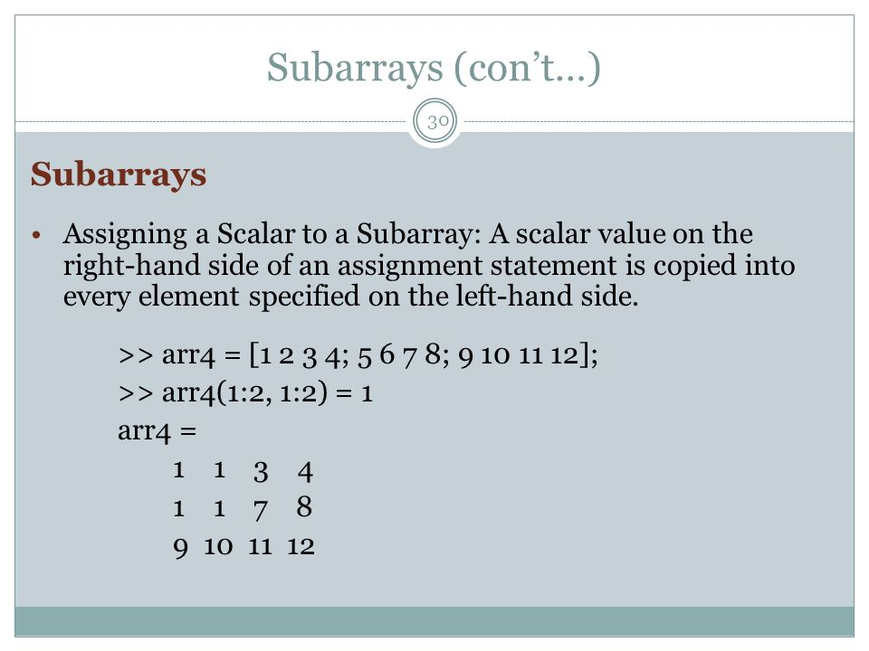 Subarrays (cont…) 30 Subarrays Assigning a Scalar to a Subarray: A scalar value on the right-hand side of an assignment statement is copied into every