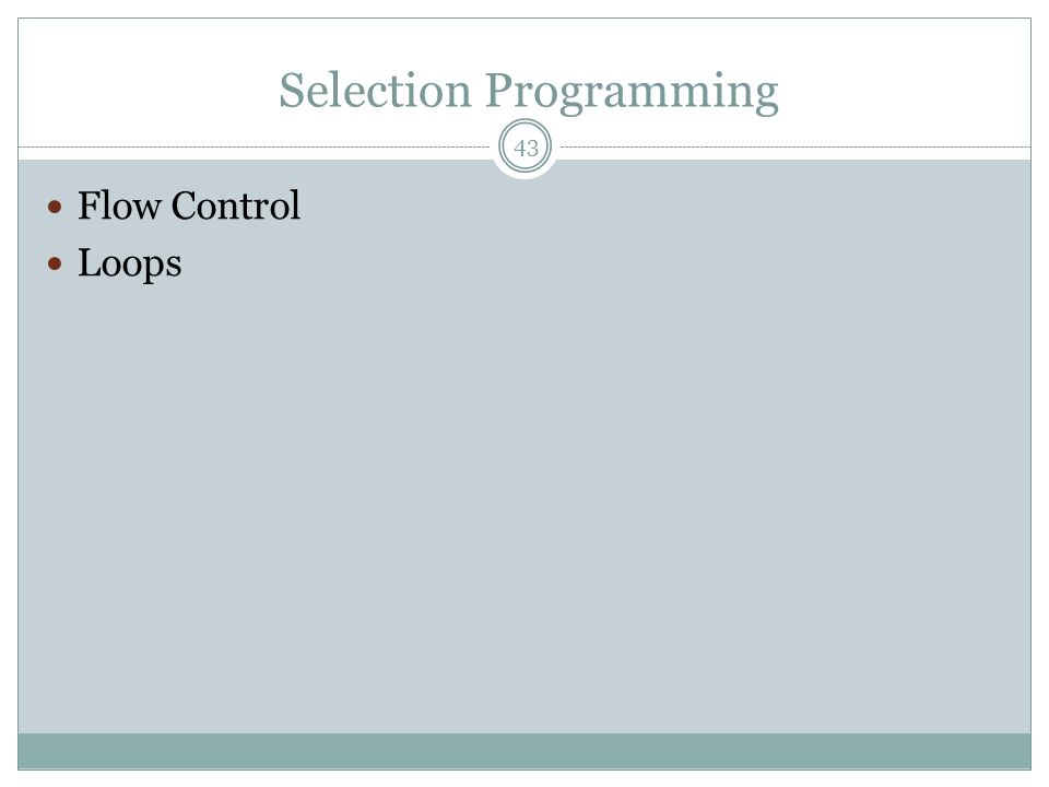Selection Programming Flow Control Loops 43
