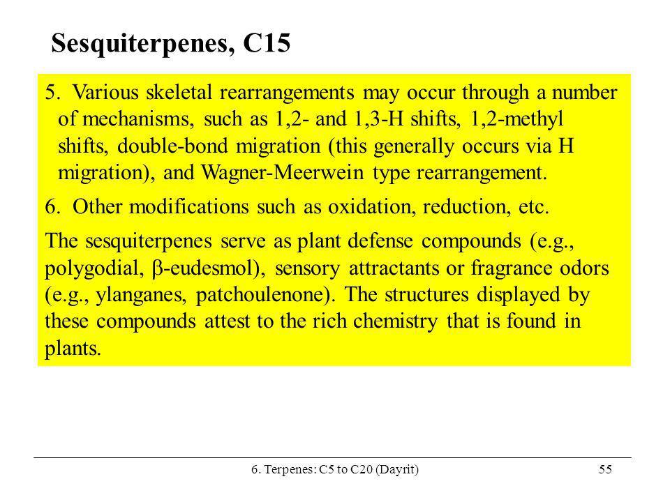 6. Terpenes: C5 to C20 (Dayrit)55 Sesquiterpenes, C15 5. Various skeletal rearrangements may occur through a number of mechanisms, such as 1,2- and 1,