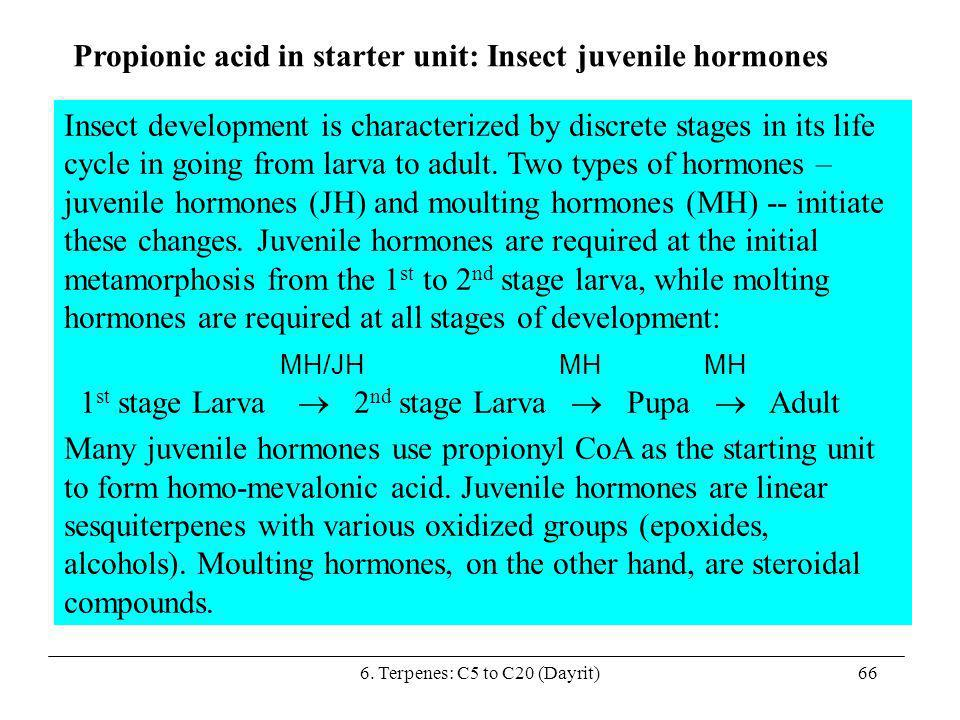 6. Terpenes: C5 to C20 (Dayrit)66 Propionic acid in starter unit: Insect juvenile hormones Insect development is characterized by discrete stages in i