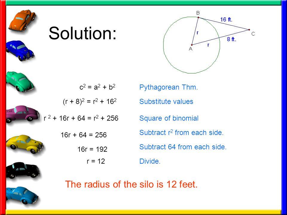 Solution: (r + 8) 2 = r 2 + 16 2 Pythagorean Thm. Substitute values c 2 = a 2 + b 2 r 2 + 16r + 64 = r 2 + 256Square of binomial 16r + 64 = 256 16r =