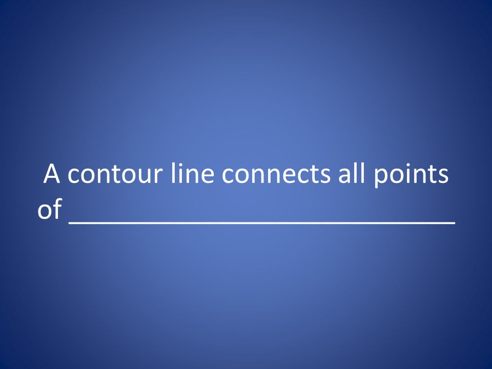 A contour line connects all points of __________________________